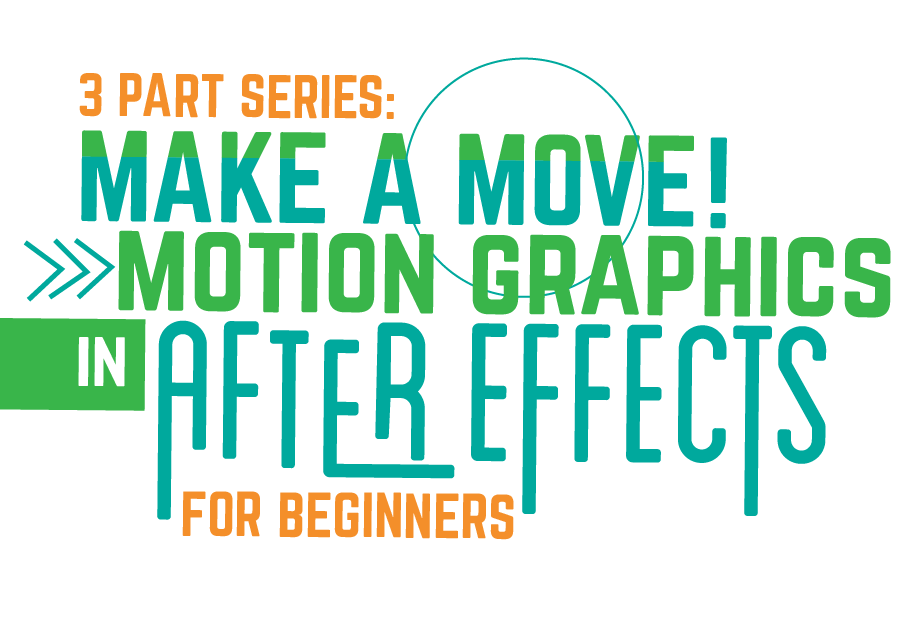 Make a Move! Motion Graphics in After Effects for Beginners